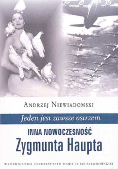 okładka Jeden jest zawsze ostrzem Inna rzeczywistość Zygmunta Haupta, Książka   Andrzej Niewiadomski