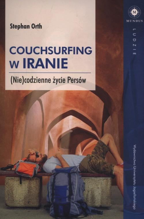 okładka Couchsurfing w Iranie (Nie)codzienne życie Persów, Książka   Orth Stephan
