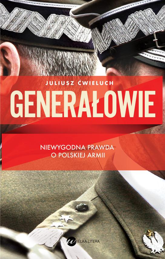 okładka Generałowie. Niewygodna prawda o polskiej armii, Książka | Ćwieluch Juliusz