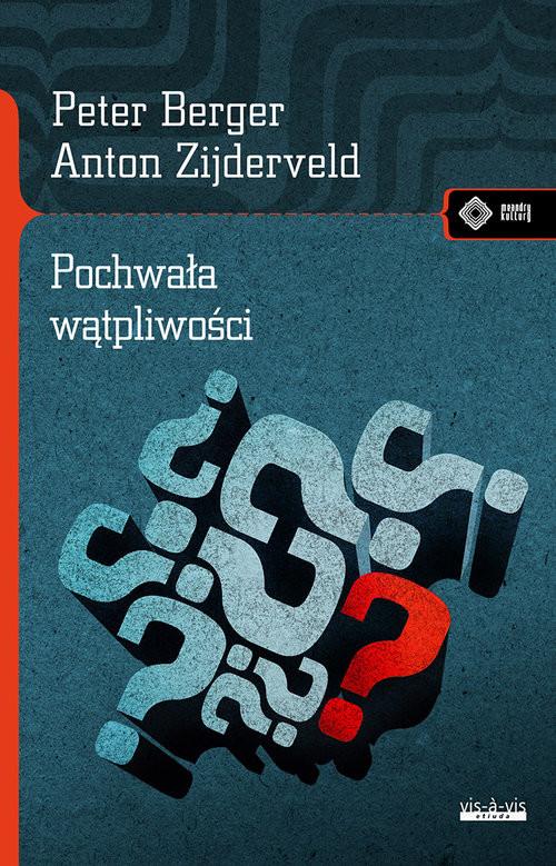 okładka Pochwała wątpliwości Jak mieć przekonania i nie stać się fanatykiemksiążka      Peter Berger, Anton Zijderveld