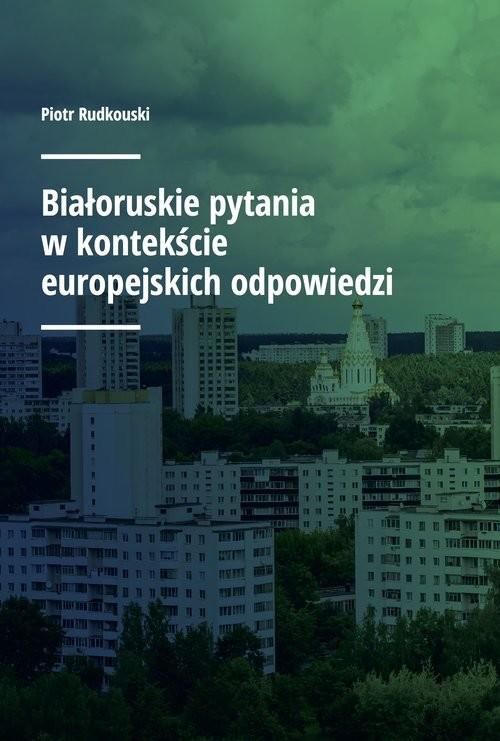 okładka Białoruskie pytania w kontekście europejskich odpowiedzi, Książka   Rudkouski Piotr