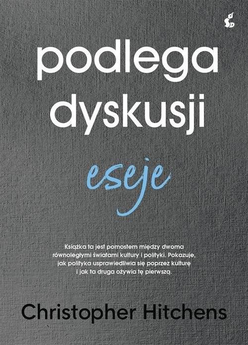 okładka Podlega dyskusji Eseje, Książka | Hitchens Christopher