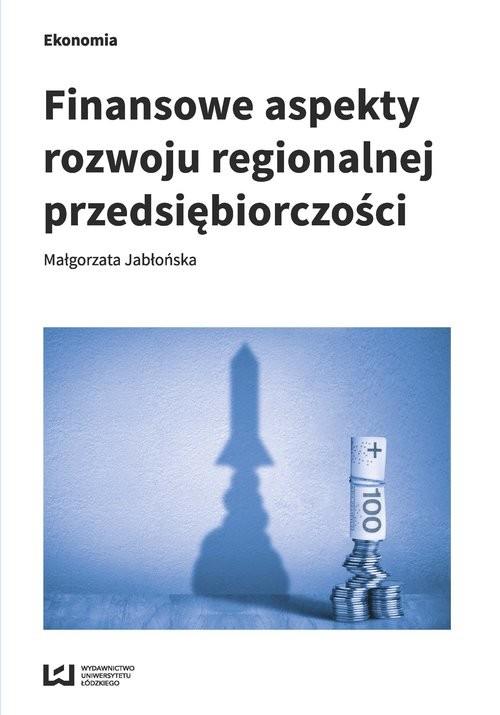 okładka Finansowe aspekty rozwoju regionalnej przedsiębiorczości, Książka | Małgorzata Jabłońska