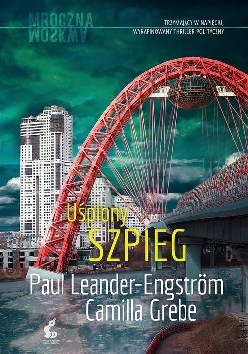 okładka Mroczna Moskwa 3 Uśpiony szpieg, Książka | Camila Grebe, Paul Leander-Engström