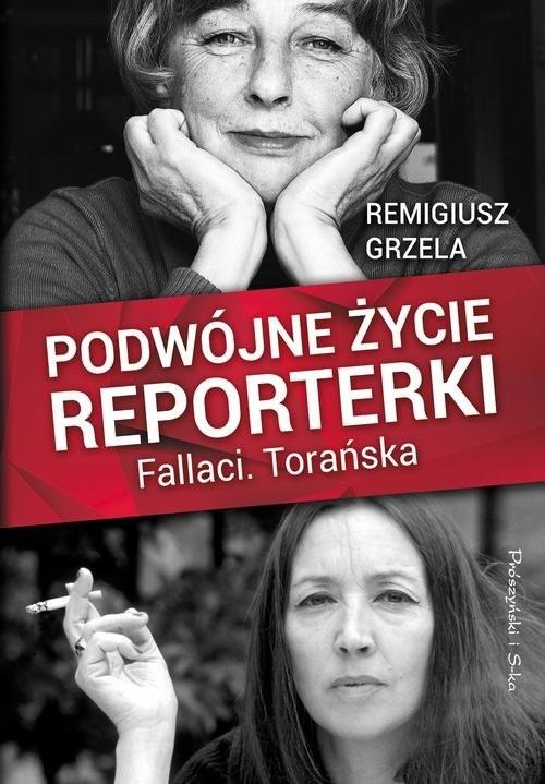 okładka Podwójne życie reporterki Fallaci Torańska, Książka | Remigiusz Grzela