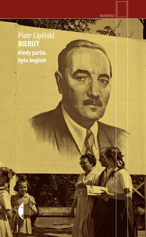 okładka Bierut Kiedy partia była bogiem Kiedy partia była bogiem, Książka | Lipiński Piotr