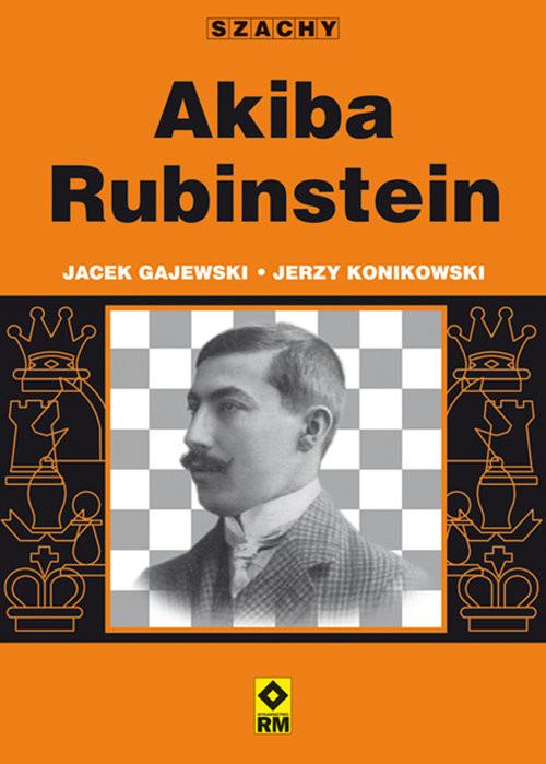 okładka Akiba Rubinstein, Książka   Jacek Gajewski, Jerzy Konikowski