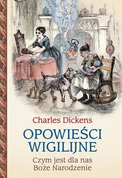 okładka Opowieści wigilijne Czym jest dla nas Boże Narodzenie, Książka | Dickens Charles