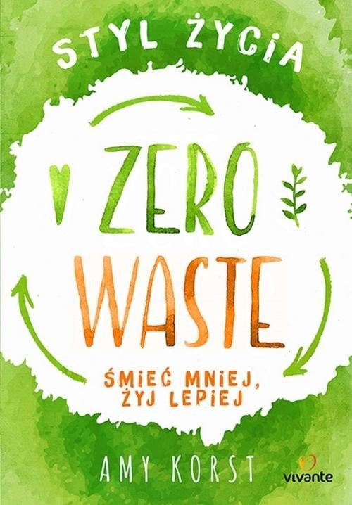 okładka Styl życia Zero Waste Śmieć mniej, żyj lepiej, Książka   Korst Amy