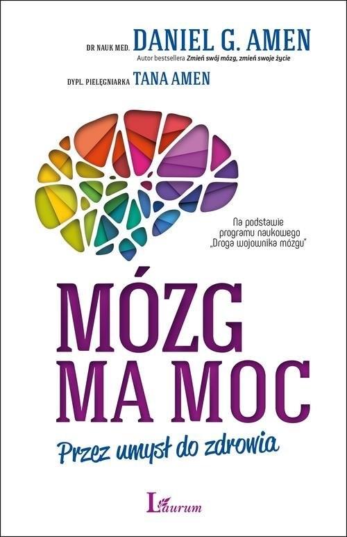 okładka Mózg ma moc Przez umysł do zdrowia, Książka | Daniel G. Amen, Tana Amen