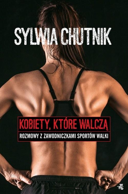 okładka Kobiety, które walczą. Rozmowy z zawodniczkami sportów walkiksiążka |  | Chutnik Sylwia