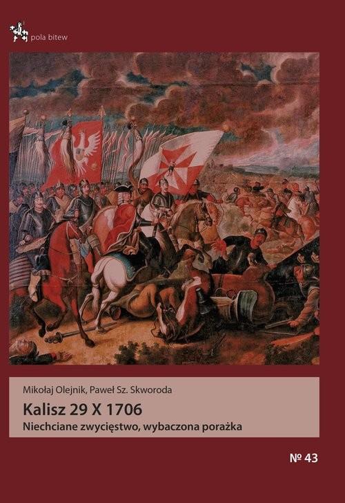 okładka Kalisz 29 X 1706 Niechciane zwycięstwo, wybaczona porażka, Książka | Mikołaj Olejnik, Paweł Skworoda