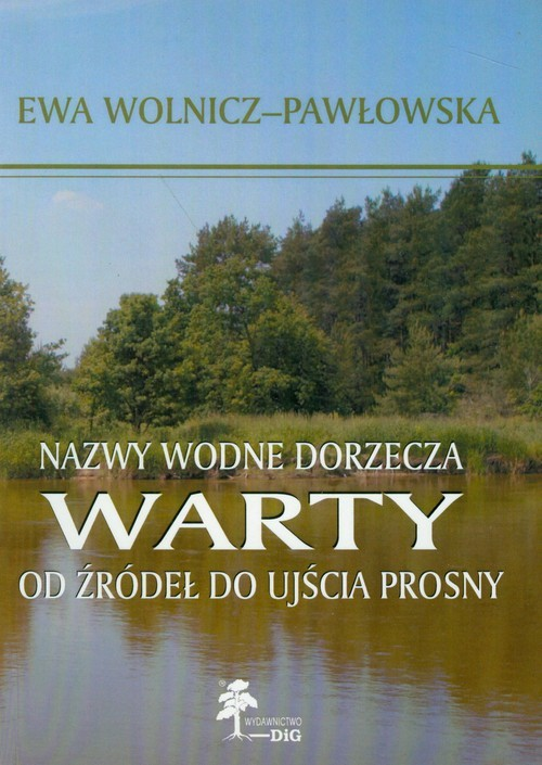 okładka Nazwy wodne dorzecza Warty od źródeł do ujścia Prosny, Książka | Wolnicz-Pawłowska Ewa