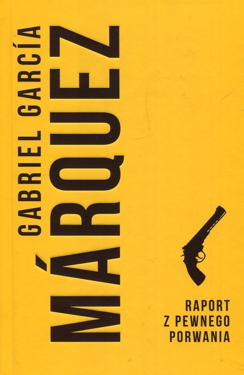 okładka Raport z pewnego porwania, Książka | Gabriel Garcia Marquez