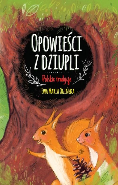 okładka Opowieści z dziupli Polskie tradycje, Książka | Ewa Maria Ogińska