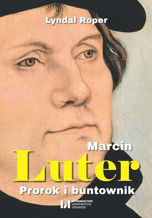 okładka Marcin Luter Prorok i buntownik, Książka   Roper Lyndal