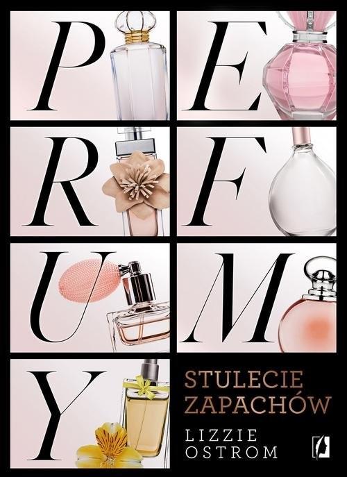 okładka Perfumy Stulecie zapachów, Książka | Lizzie Ostrom