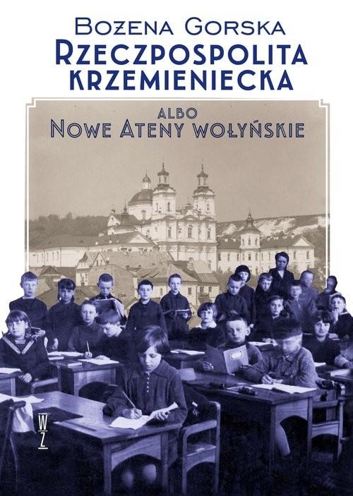 okładka Rzeczpospolita Krzemieniecka albo Nowe Ateny Wołyńskie, Książka | Gorska Bożena