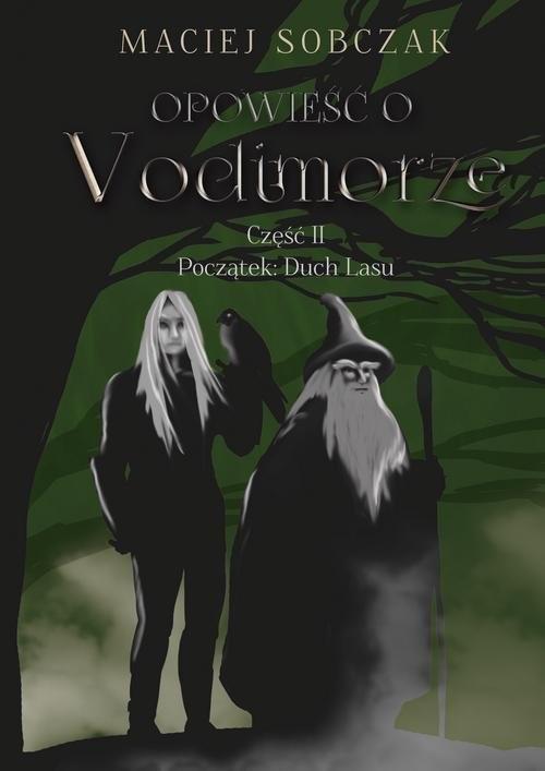 okładka Opowieść o Vodimorze Część II Początek: Duch Lasu, Książka | Sobczak Maciej