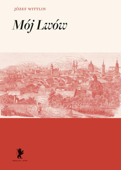 okładka Mój Lwów, Książka | Wittlin Józef