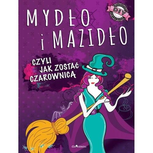 okładka Mydło i mazidło czyli jak zostać czarownicą, Książka   Anna Maria Januszczyk, Joanna Kłak