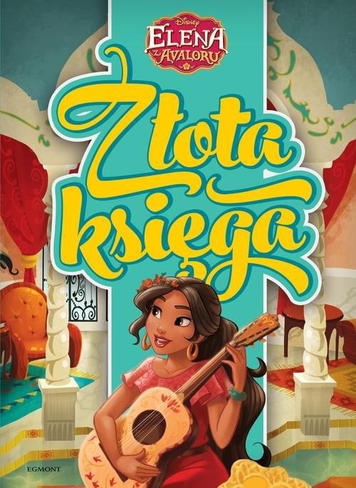 okładka Elena z Avaloru Złota księga, Książka | Maria Escobedo, Silvia Olivas, Becca Topol
