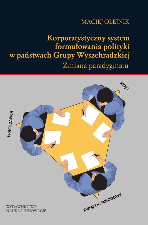 okładka Korporatystyczny system formułowania polityki w państwach Grupy Wyszehradzkiej Zmiana paradygmatu, Książka   Olejnik Maciej