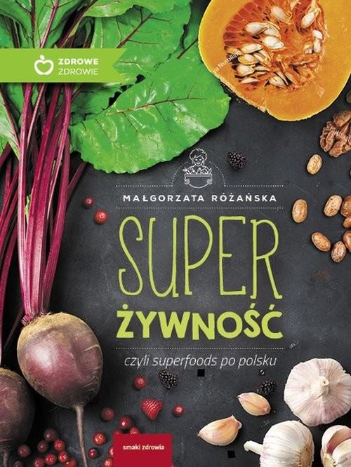 okładka Super Żywność czyli superfoods po polsku, Książka | Małgorzata Różańska