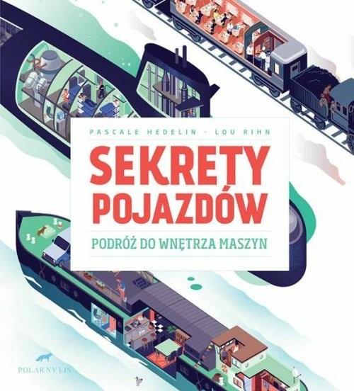 okładka Sekrety pojazdów Podróż do wnętrza maszyn, Książka |