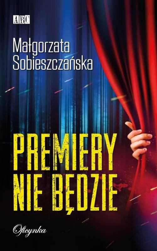 okładka Premiery nie będzie, Książka   Małgorzata  Sobieszczańska