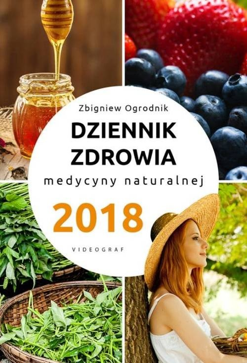 okładka Dziennik zdrowia 2018 Naturalne metody leczenia, Książka   Ogrodnik Zbigniew