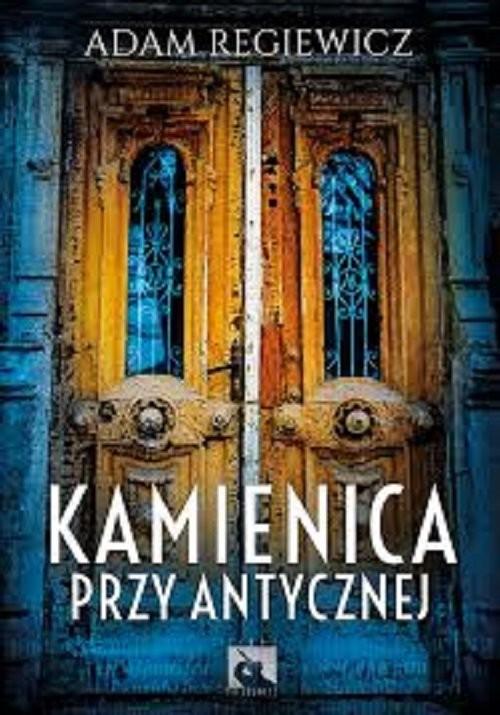 okładka Kamienica przy Antycznej, Książka   Regiewicz Adam