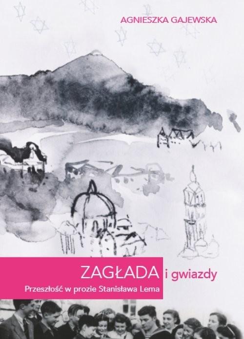 okładka Zagłada i gwiazdy Przeszłość w prozie Stanisława Lema, Książka | Gajewska Agnieszka
