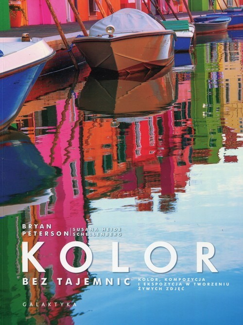 okładka Kolor bez tajemnic Kolor, kompozycja i ekspozycja w tworzeniu żywych zdjęć, Książka | Peterson Bryan