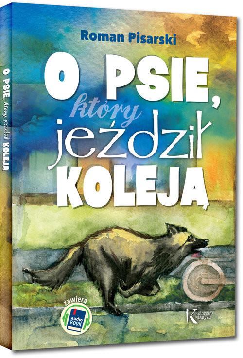 okładka O psie który jeździł koleją + audiobook, Książka | Pisarski Roman