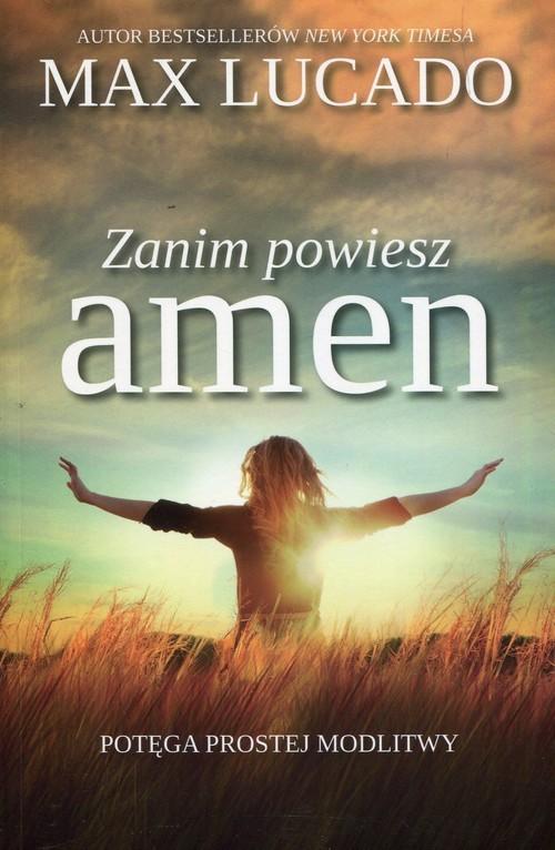 okładka Zanim powiesz amen Potęga prostej modlitwy, Książka | Max Lucado