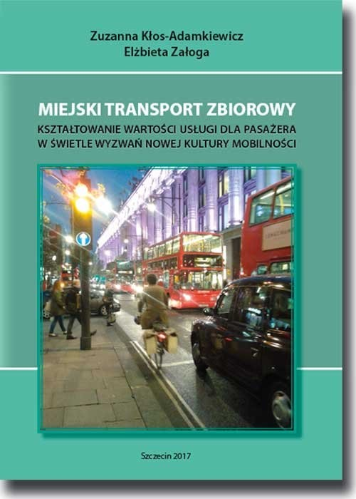 okładka Miejski transport zbiorowy Kształtowanie wartości usług dla pasażera w świetle wyzwań nowej kultury mobilności, Książka | Kłos-Adamkiewicz Zuzanna, Załoga Elżbieta