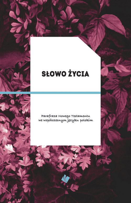 okładka Słowo Życia Parafraza Nowego Testamentu we współczesnym języku polskim, Książka  