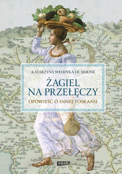 okładka Żagiel na przełęczy. Opowieść o innej Toskanii, Książka | Włodyka De Simone Katarzyna