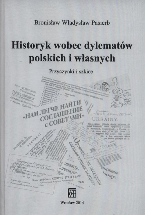okładka Historyk wobec dylematów polskich i własnych Przyczynki i szkice, Książka | Bronisław Władysław Pasierb