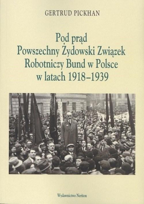 okładka Pod Prąd Powszechny Żydowski Związek Robotniczy Bund w Polsce w latach 1918-1939, Książka | Pickhan Gertrud