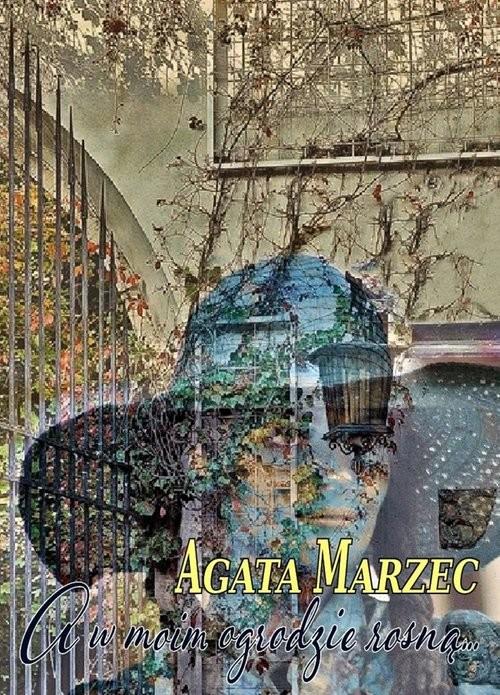 okładka A w moim ogrodzie rosną, Książka | Agata  Marzec