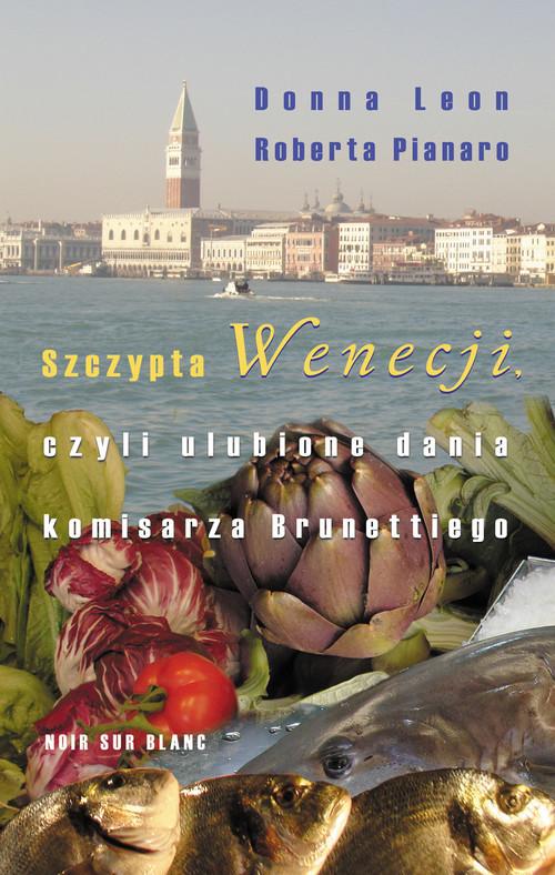 okładka Szczypta Wenecji czyli ulubione dania komisarza Brunettiego, Książka | Donna Leon, Roberta Pianaro