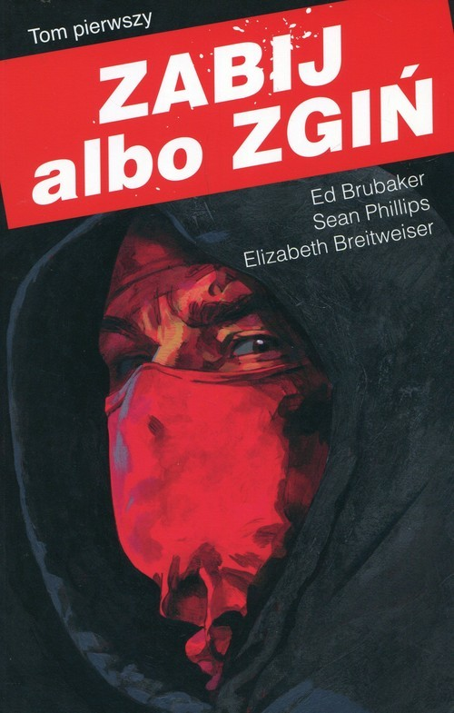 okładka Zabij albo zgiń Tom 1książka |  | Ed Brubaker, Sean Phillips, Eliza Breitweiser
