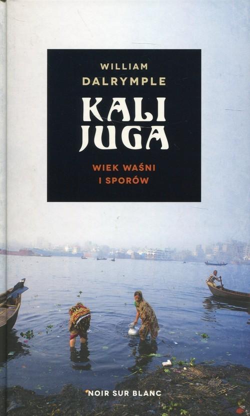 okładka Kalijuga Wiek waśni i sporów, Książka   William Dalrymple