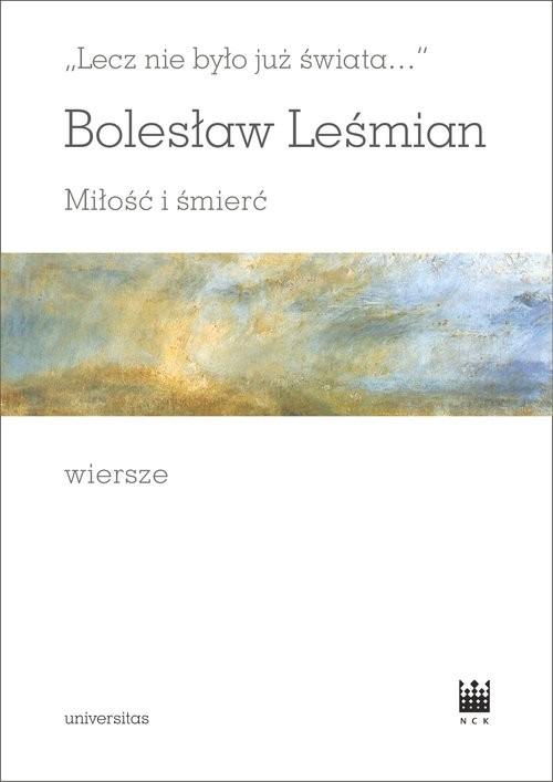 okładka Lecz nie było już świata Miłość i śmierć Wiersze, Książka | Bolesław  Leśmian
