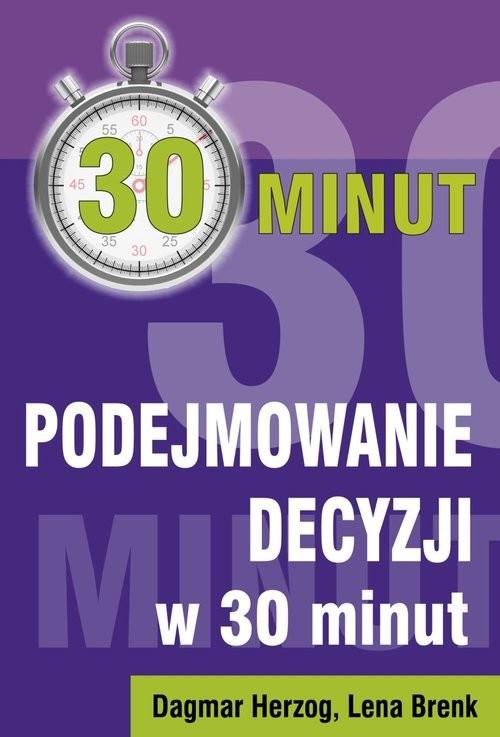 okładka Podejmowanie decyzji w 30 minut, Książka | Dagmar Herzog, Lena Brenk