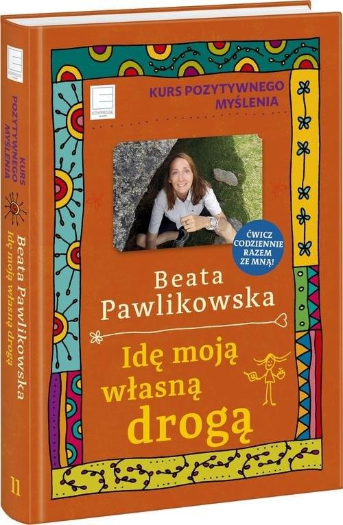 okładka Kurs pozytywnego myślenia Idę moją własną drogą, Książka | Pawlikowska Beata