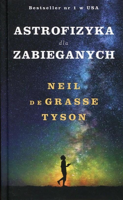 okładka Astrofizyka dla zabieganych, Książka | Neil de Grasse Tyson
