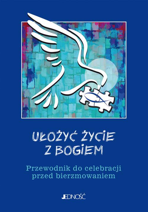 okładka Ułożyć życie z Bogiem Przewodnik do celebracji przed bierzmowaniem, Książka | Krzysztof Mielnicki, Bogusław Nosek, Parszews